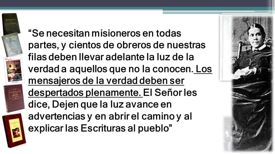 Se necesitan misioneros en todas partes, y cientos de obreros de nuestras filas deben llevar adelante la luz de la verdad a aquellos que no la conocen.