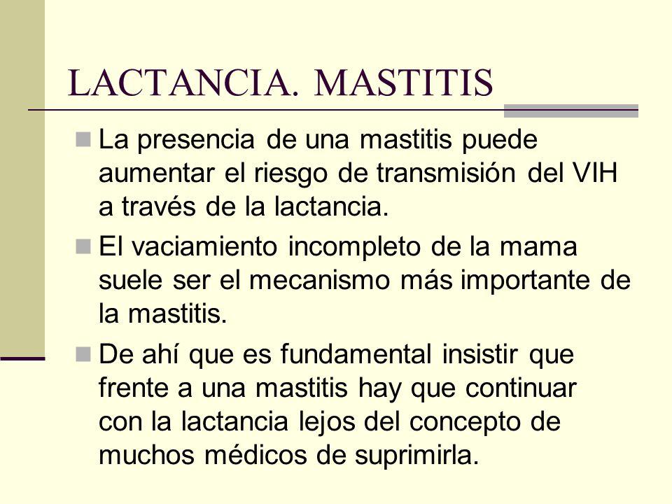 LACTANCIA. MASTITIS La presencia de una mastitis puede aumentar el riesgo de transmisión del VIH a través de la lactancia.