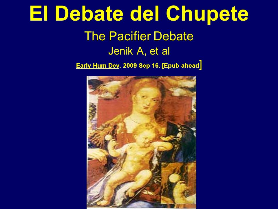El Debate del Chupete The Pacifier Debate Jenik A, et al Early Hum Dev