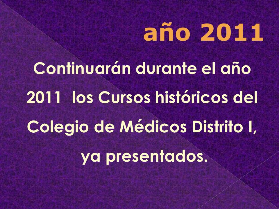 año 2011 Continuarán durante el año 2011 los Cursos históricos del Colegio de Médicos Distrito I, ya presentados.