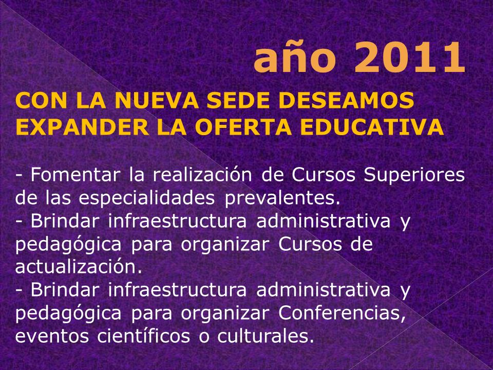 año 2011 CON LA NUEVA SEDE DESEAMOS EXPANDER LA OFERTA EDUCATIVA