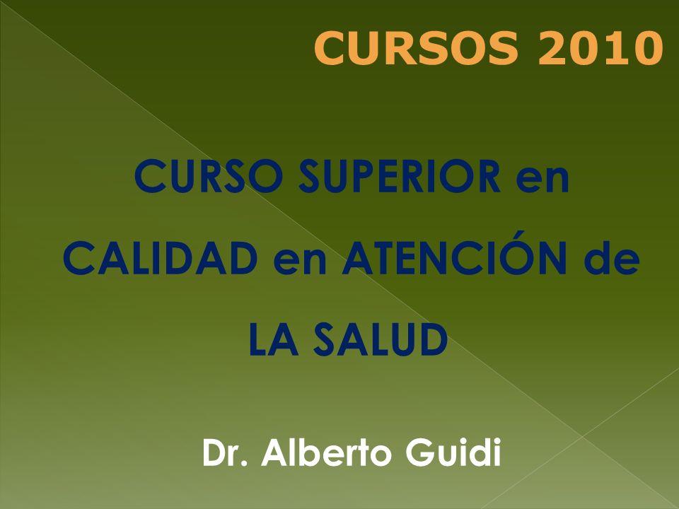 CURSO SUPERIOR en CALIDAD en ATENCIÓN de LA SALUD Dr. Alberto Guidi