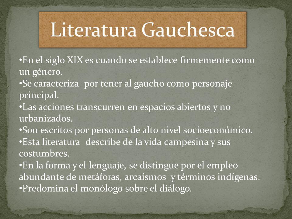 Literatura Gauchesca En el siglo XIX es cuando se establece firmemente como un género. Se caracteriza por tener al gaucho como personaje principal.