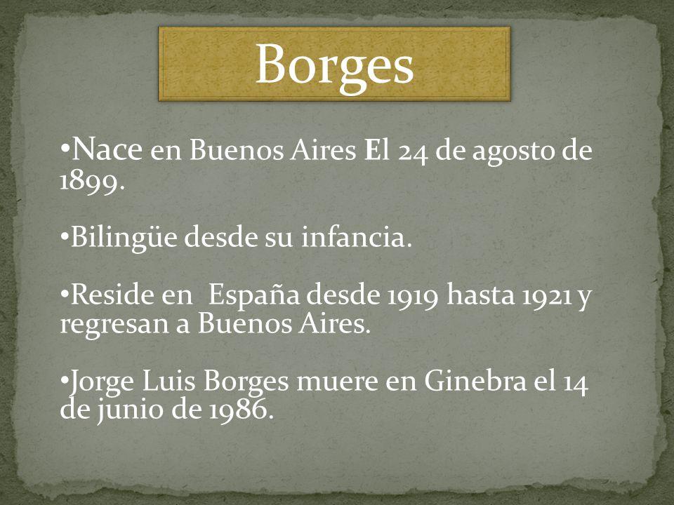 Borges Nace en Buenos Aires El 24 de agosto de 1899.
