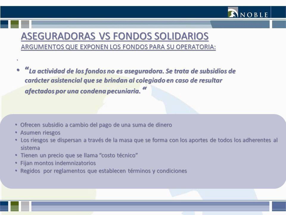ASEGURADORAS VS FONDOS SOLIDARIOS ARGUMENTOS QUE EXPONEN LOS FONDOS PARA SU OPERATORIA: