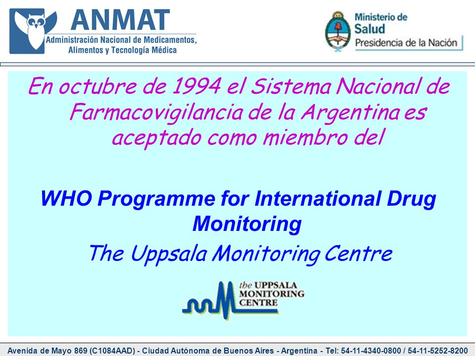 En octubre de 1994 el Sistema Nacional de Farmacovigilancia de la Argentina es aceptado como miembro del WHO Programme for International Drug Monitoring The Uppsala Monitoring Centre