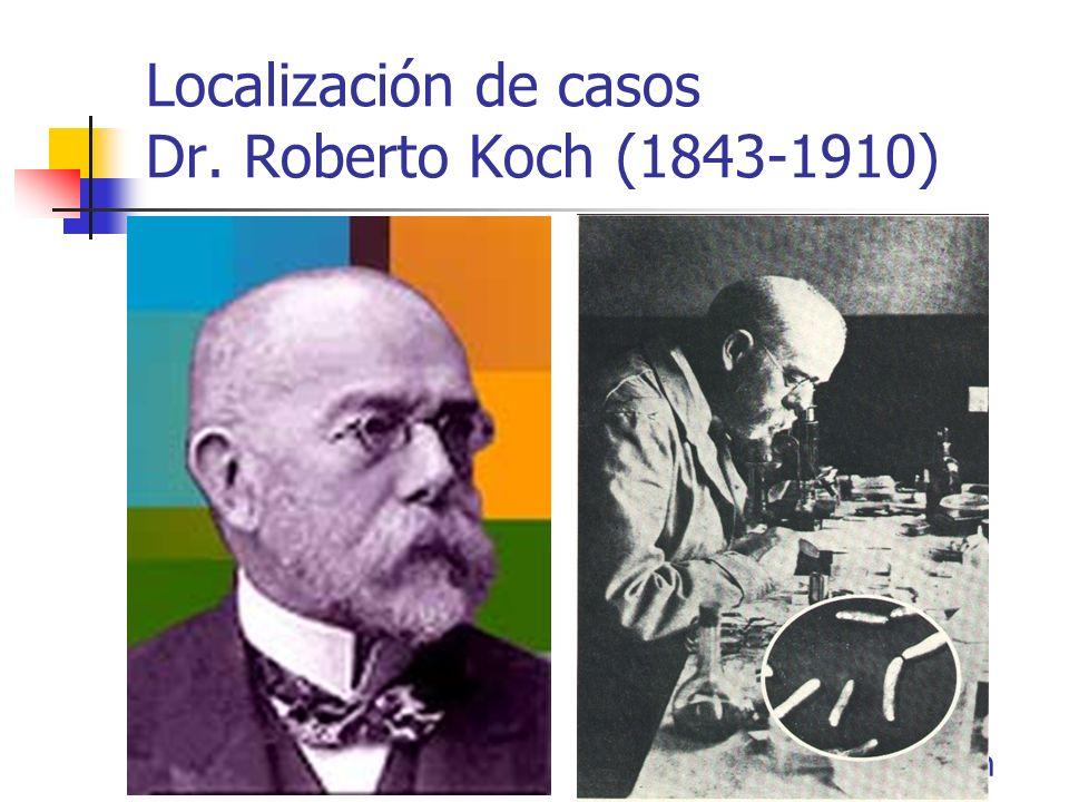 Localización de casos Dr. Roberto Koch (1843-1910)