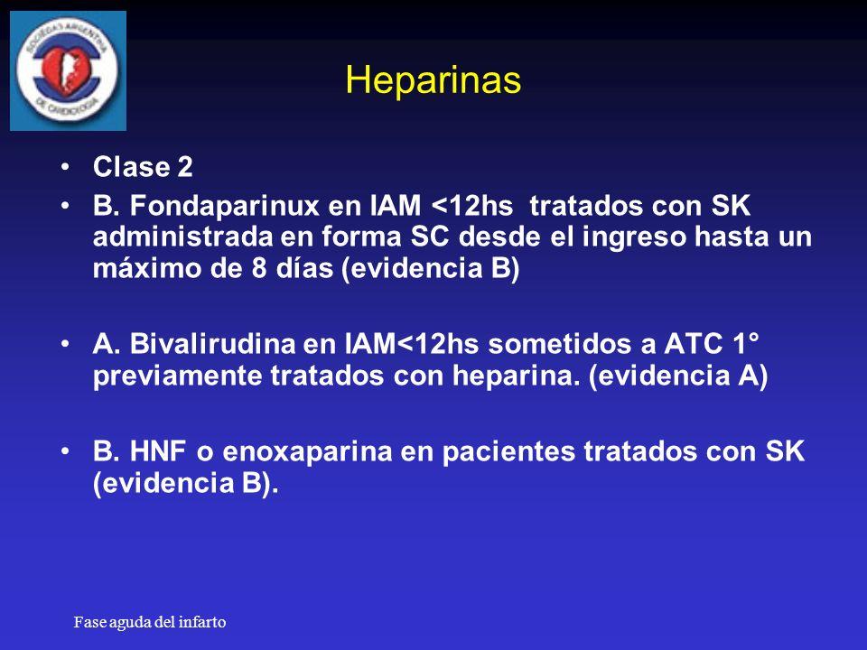 Heparinas Clase 2. B. Fondaparinux en IAM <12hs tratados con SK administrada en forma SC desde el ingreso hasta un máximo de 8 días (evidencia B)
