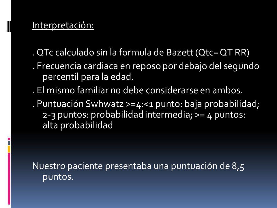 Interpretación: . QTc calculado sin la formula de Bazett (Qtc= QT RR)