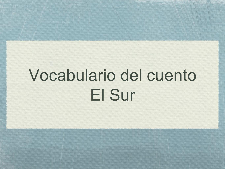 Vocabulario del cuento El Sur