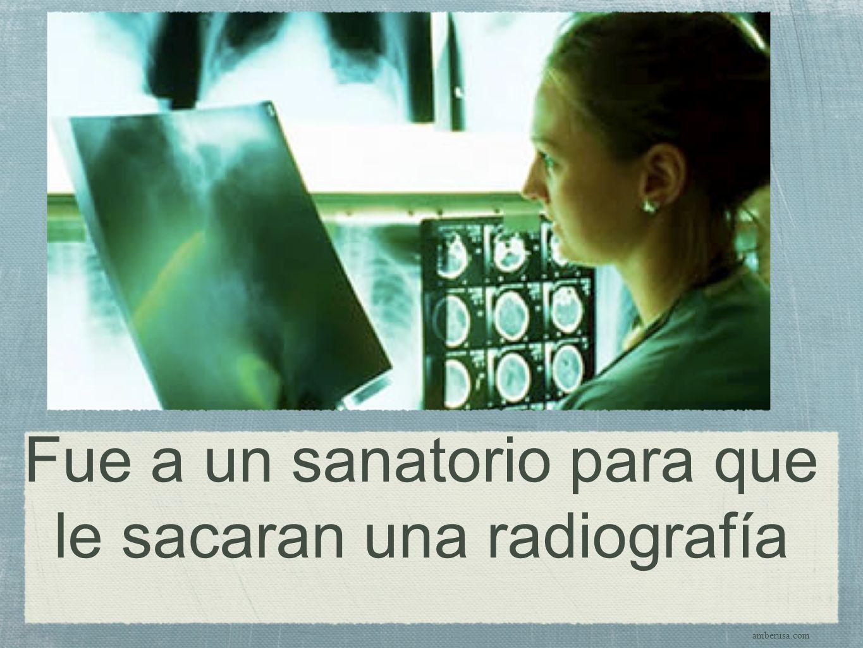 Fue a un sanatorio para que le sacaran una radiografía