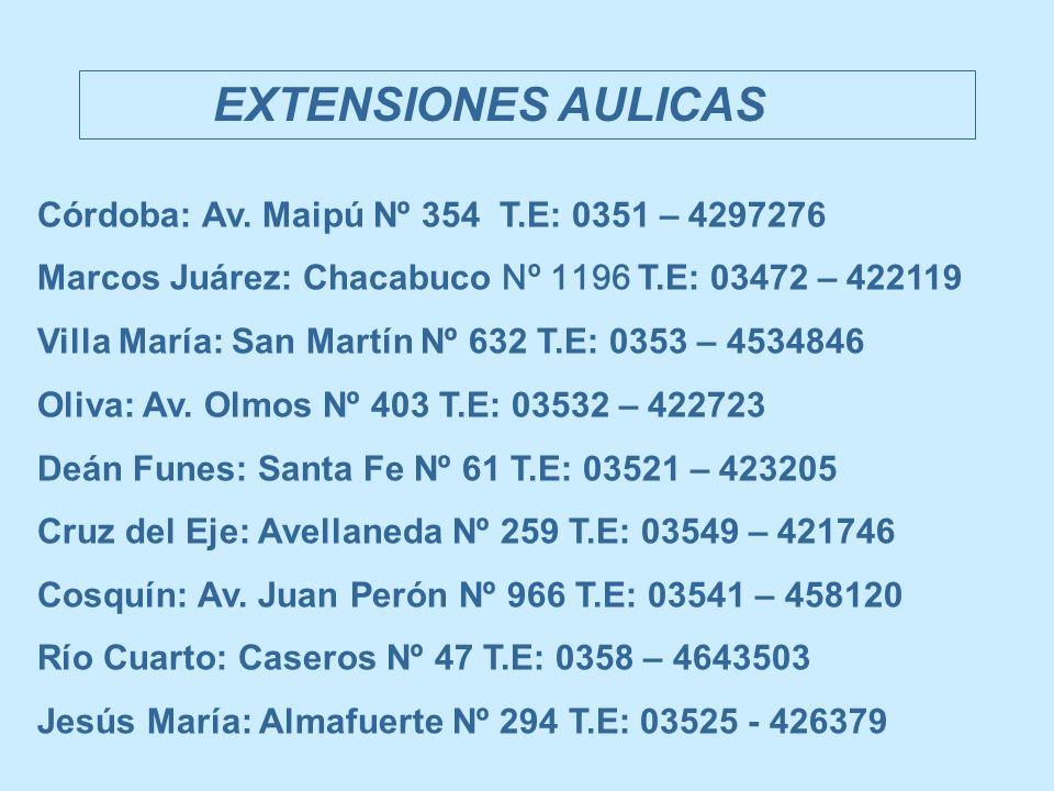 EXTENSIONES AULICAS Córdoba: Av. Maipú Nº 354 T.E: 0351 – 4297276. Marcos Juárez: Chacabuco Nº 1196 T.E: 03472 – 422119.