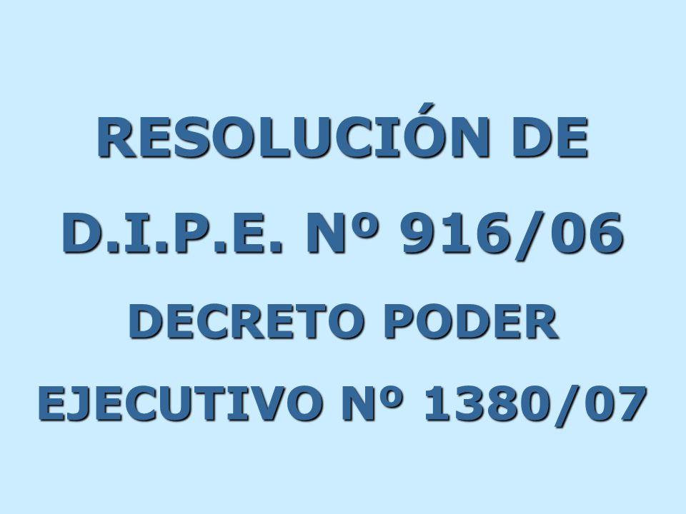 RESOLUCIÓN DE D.I.P.E. Nº 916/06 DECRETO PODER EJECUTIVO Nº 1380/07