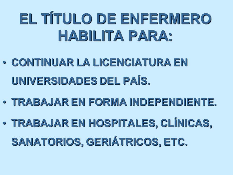 EL TÍTULO DE ENFERMERO HABILITA PARA:
