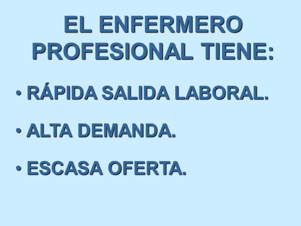 EL ENFERMERO PROFESIONAL TIENE: