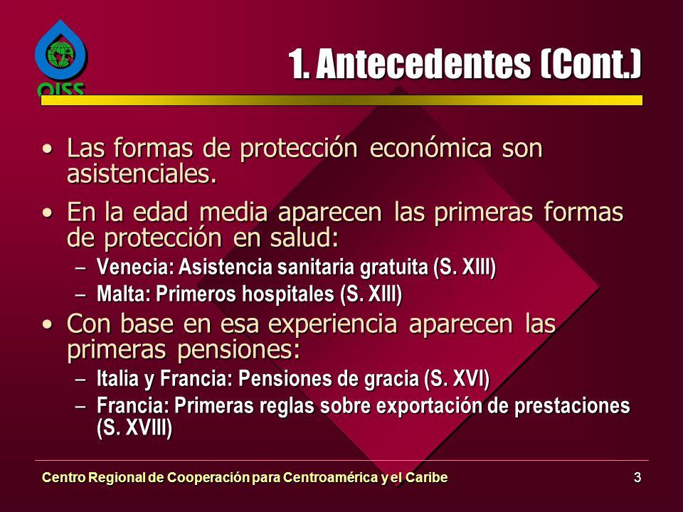 1. Antecedentes (Cont.) Las formas de protección económica son asistenciales. En la edad media aparecen las primeras formas de protección en salud: