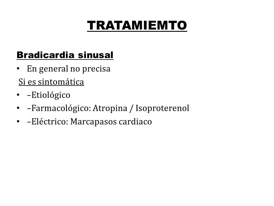 TRATAMIEMTO Bradicardia sinusal En general no precisa