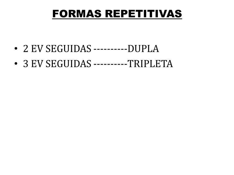 FORMAS REPETITIVAS 2 EV SEGUIDAS ----------DUPLA 3 EV SEGUIDAS ----------TRIPLETA