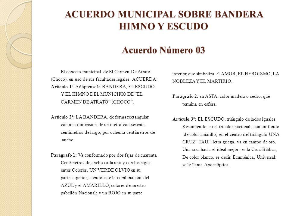 ACUERDO MUNICIPAL SOBRE BANDERA HIMNO Y ESCUDO Acuerdo Número 03