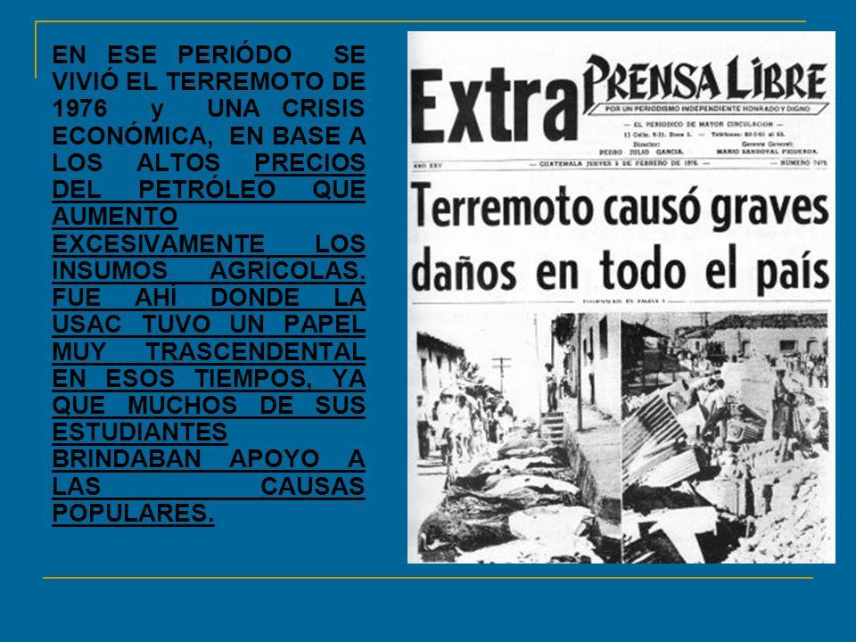 EN ESE PERIÓDO SE VIVIÓ EL TERREMOTO DE 1976 y UNA CRISIS ECONÓMICA, EN BASE A LOS ALTOS PRECIOS DEL PETRÓLEO QUE AUMENTO EXCESIVAMENTE LOS INSUMOS AGRÍCOLAS.