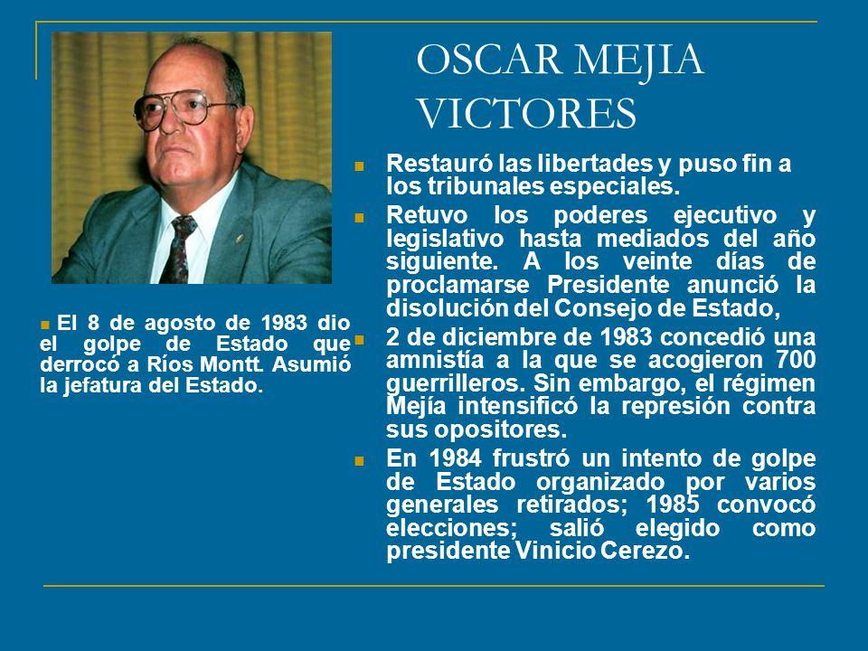 OSCAR MEJIA VICTORES Restauró las libertades y puso fin a los tribunales especiales.