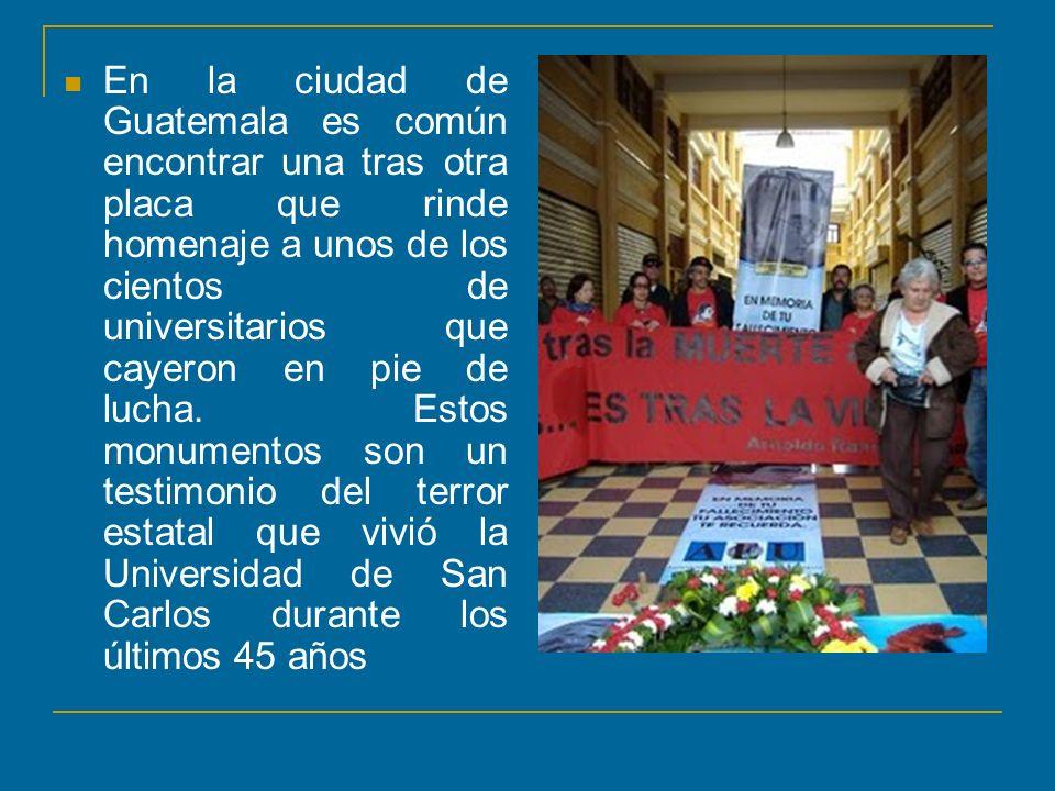 En la ciudad de Guatemala es común encontrar una tras otra placa que rinde homenaje a unos de los cientos de universitarios que cayeron en pie de lucha.