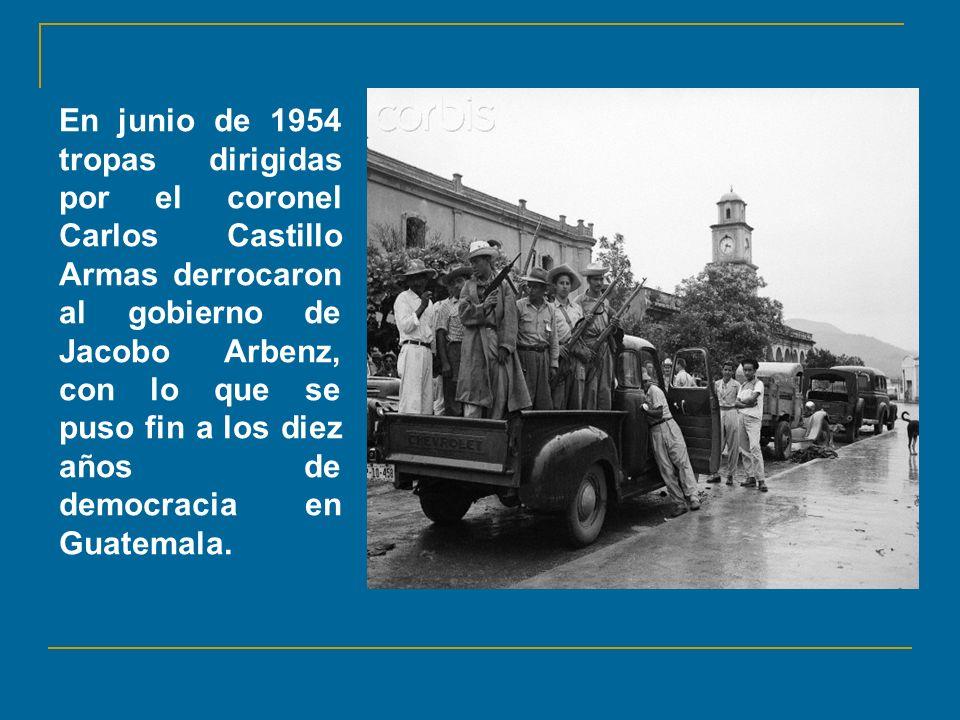 En junio de 1954 tropas dirigidas por el coronel Carlos Castillo Armas derrocaron al gobierno de Jacobo Arbenz, con lo que se puso fin a los diez años de democracia en Guatemala.