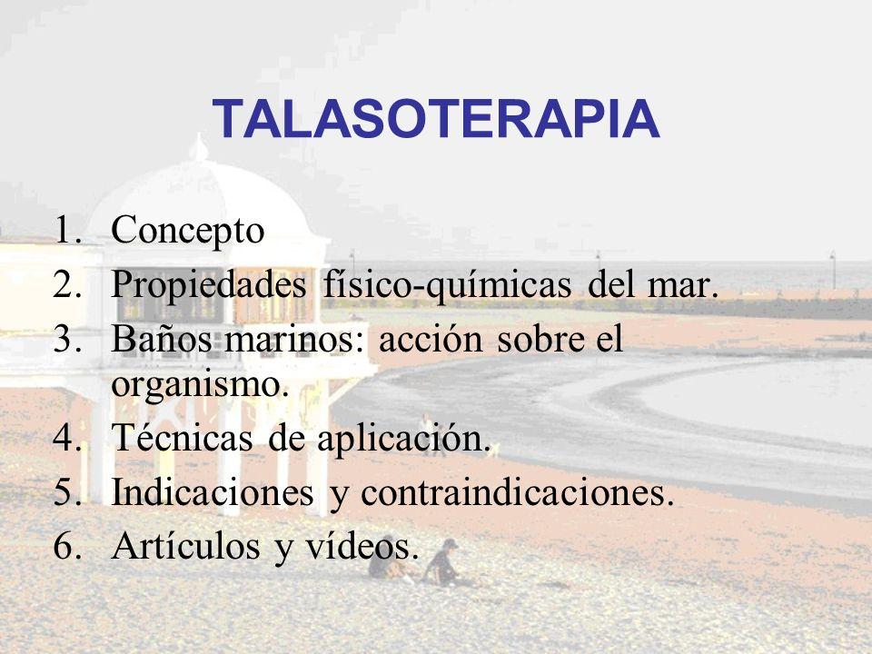 TALASOTERAPIA Concepto Propiedades físico-químicas del mar.