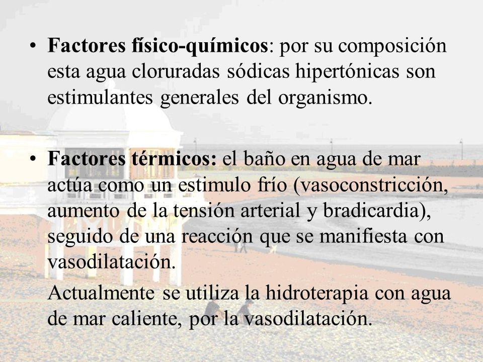 Factores físico-químicos: por su composición esta agua cloruradas sódicas hipertónicas son estimulantes generales del organismo.