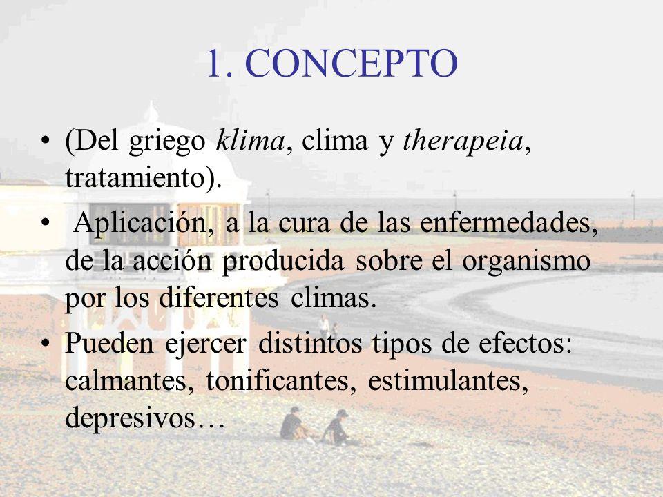 1. CONCEPTO (Del griego klima, clima y therapeia, tratamiento).