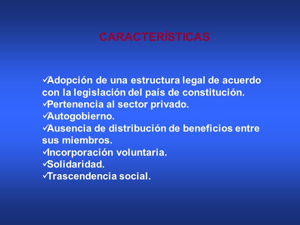 CARACTERÍSTICAS Adopción de una estructura legal de acuerdo con la legislación del país de constitución.