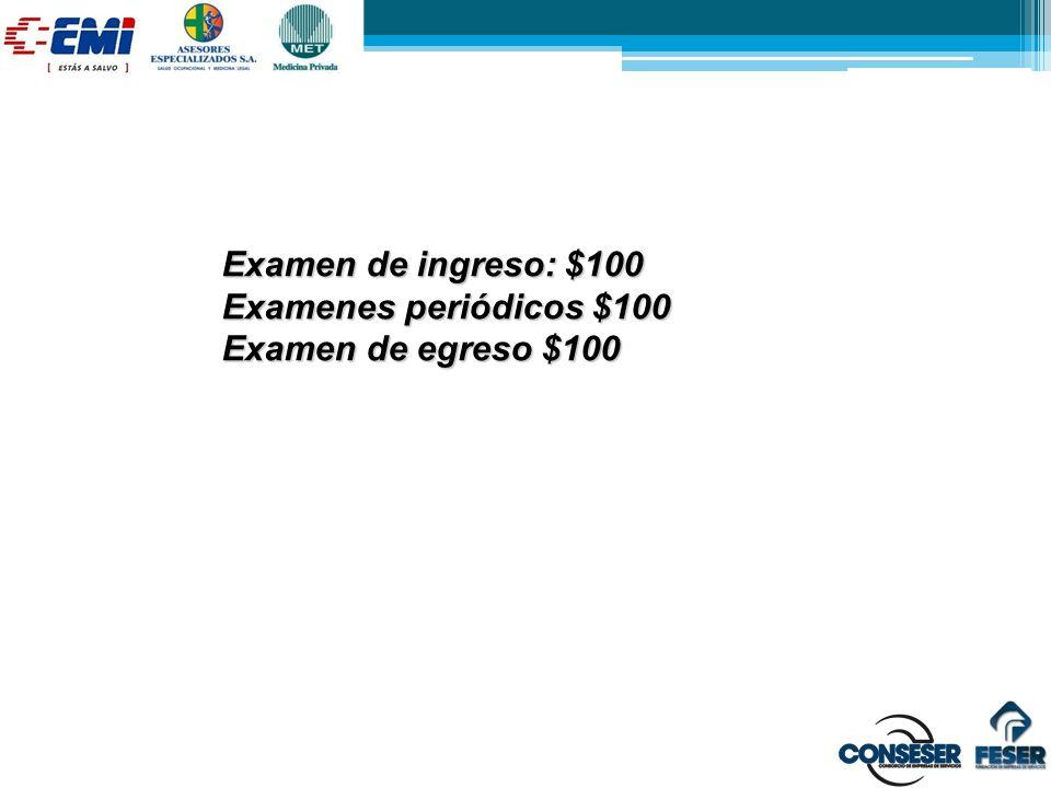 Examen de ingreso: $100 Examenes periódicos $100 Examen de egreso $100