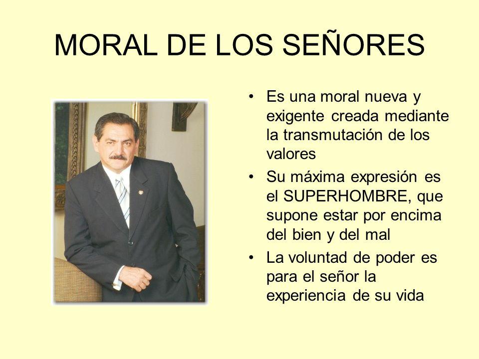 MORAL DE LOS SEÑORES Es una moral nueva y exigente creada mediante la transmutación de los valores.