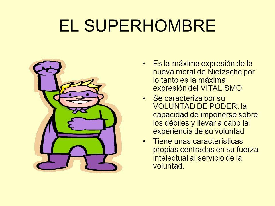 EL SUPERHOMBRE Es la máxima expresión de la nueva moral de Nietzsche por lo tanto es la máxima expresión del VITALISMO.