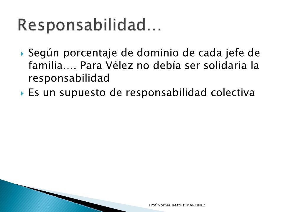 Responsabilidad… Según porcentaje de dominio de cada jefe de familia…. Para Vélez no debía ser solidaria la responsabilidad.