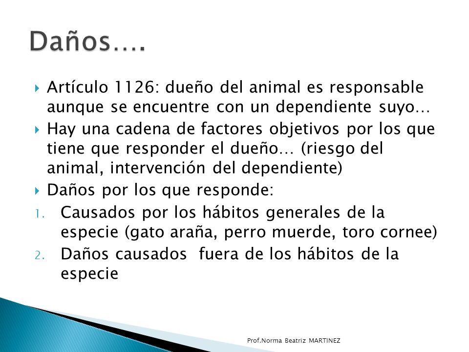 Daños…. Artículo 1126: dueño del animal es responsable aunque se encuentre con un dependiente suyo…