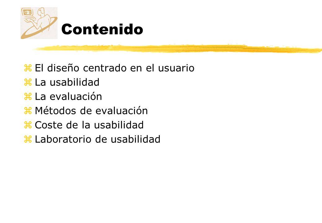 Contenido El diseño centrado en el usuario La usabilidad La evaluación