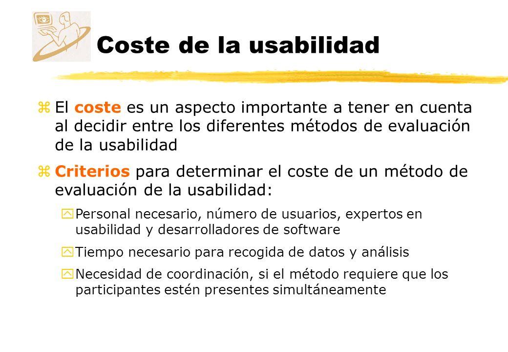 Coste de la usabilidad El coste es un aspecto importante a tener en cuenta al decidir entre los diferentes métodos de evaluación de la usabilidad.