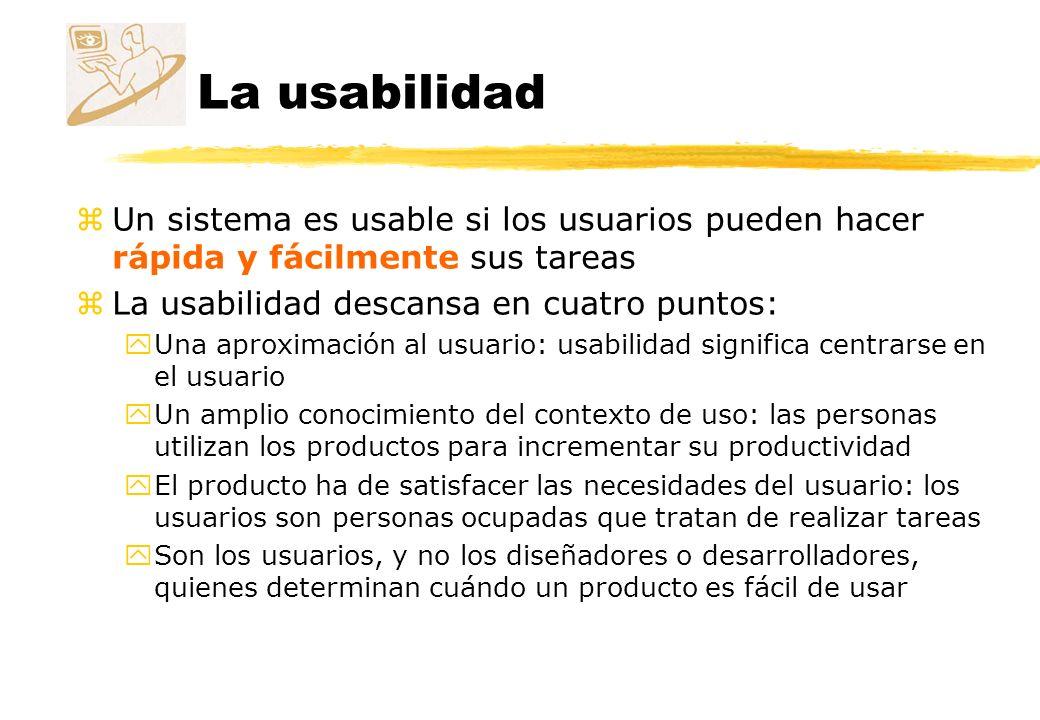 La usabilidad Un sistema es usable si los usuarios pueden hacer rápida y fácilmente sus tareas. La usabilidad descansa en cuatro puntos: