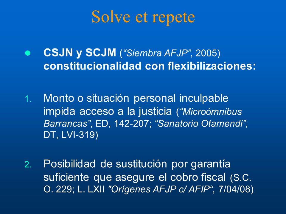 Solve et repete CSJN y SCJM ( Siembra AFJP , 2005) constitucionalidad con flexibilizaciones: