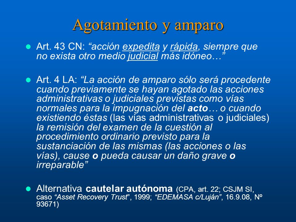 Agotamiento y amparo Art. 43 CN: acción expedita y rápida, siempre que no exista otro medio judicial más idóneo…