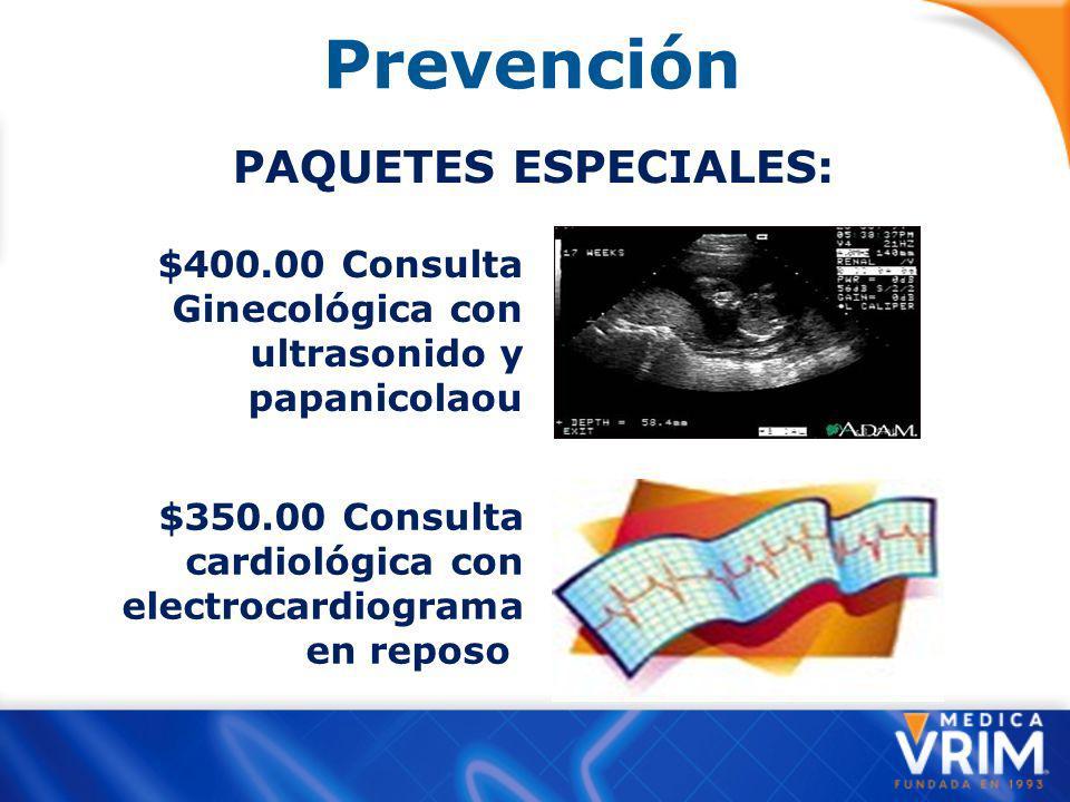 Prevención PAQUETES ESPECIALES: $400.00 Consulta Ginecológica con