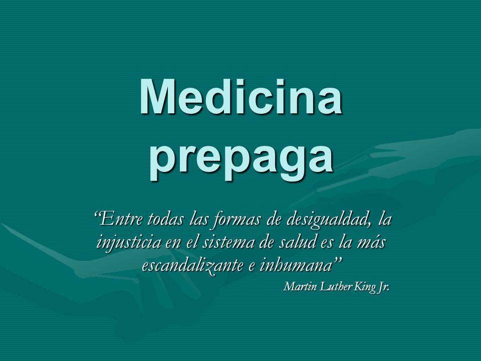 Medicina prepaga Entre todas las formas de desigualdad, la injusticia en el sistema de salud es la más escandalizante e inhumana