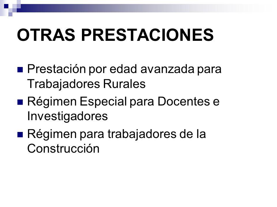 OTRAS PRESTACIONES Prestación por edad avanzada para Trabajadores Rurales. Régimen Especial para Docentes e Investigadores.