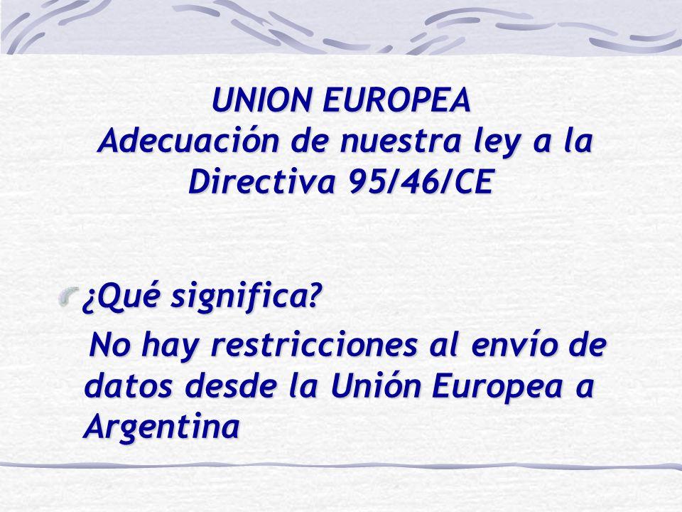 UNION EUROPEA Adecuación de nuestra ley a la Directiva 95/46/CE