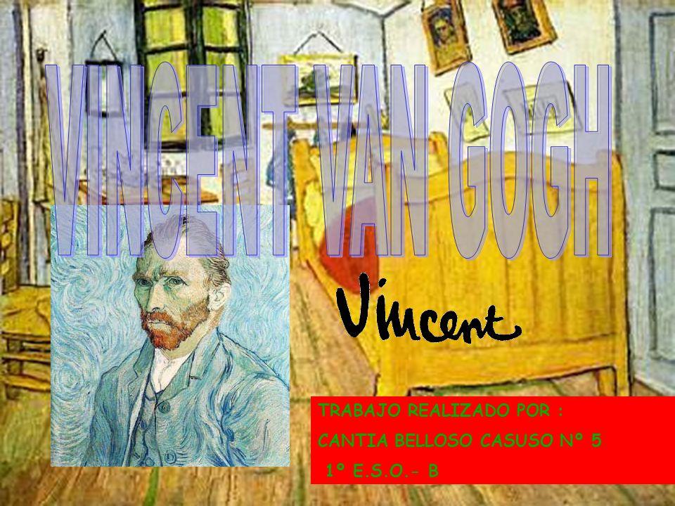 VINCENT VAN GOGH TRABAJO REALIZADO POR : CANTIA BELLOSO CASUSO Nº 5