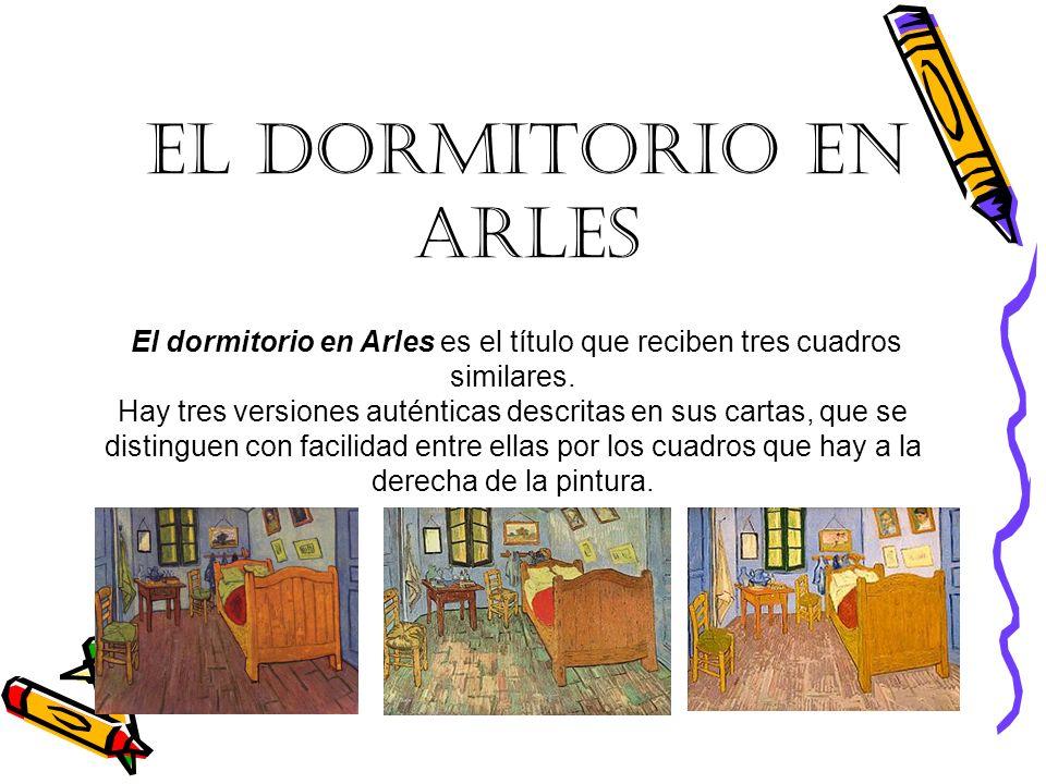 EL DORMITORIO EN ARLES El dormitorio en Arles es el título que reciben tres cuadros similares.
