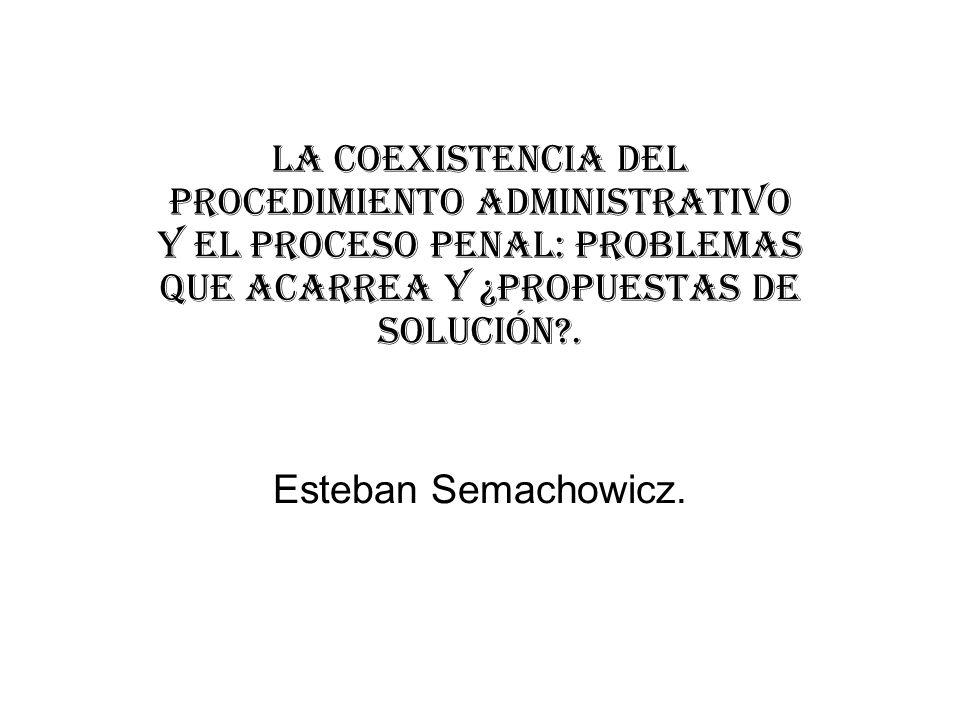 La coexistencia del procedimiento administrativo y el proceso penal: problemas que acarrea y ¿propuestas de solución .