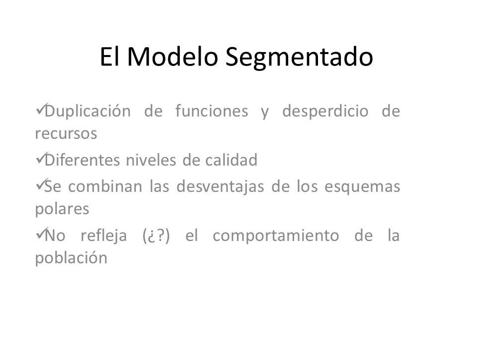 El Modelo SegmentadoDuplicación de funciones y desperdicio de recursos. Diferentes niveles de calidad.