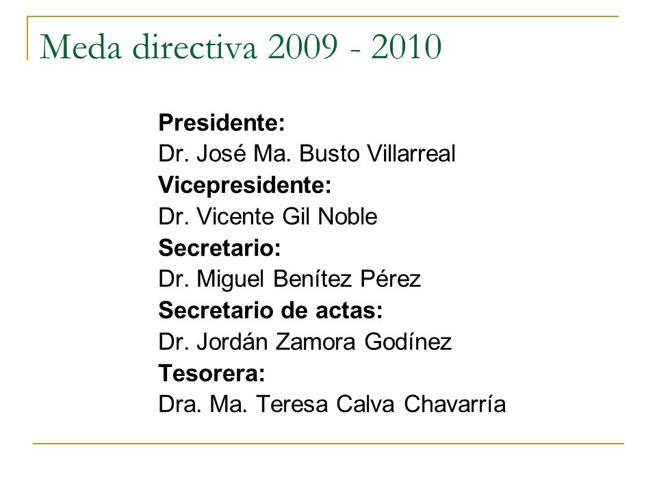 Meda directiva 2009 - 2010 Presidente: Dr. José Ma. Busto Villarreal